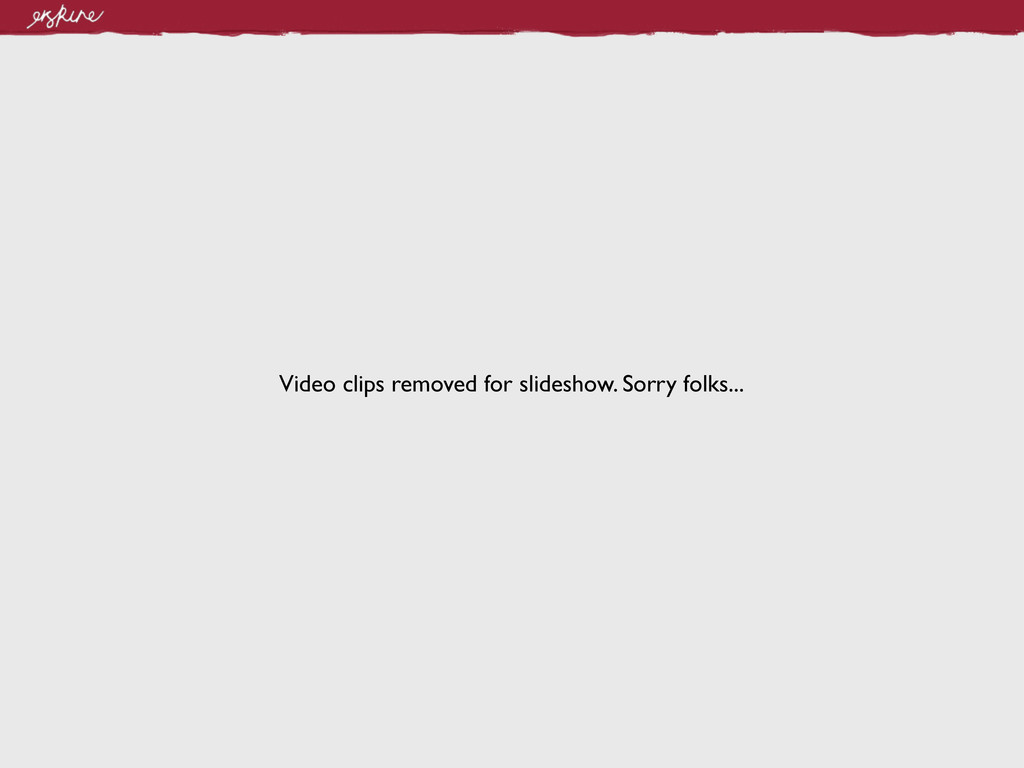 Video clips removed for slideshow. Sorry folks....