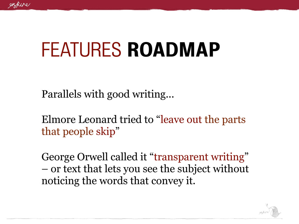 FEATURES ROADMAP Parallels with good writing......