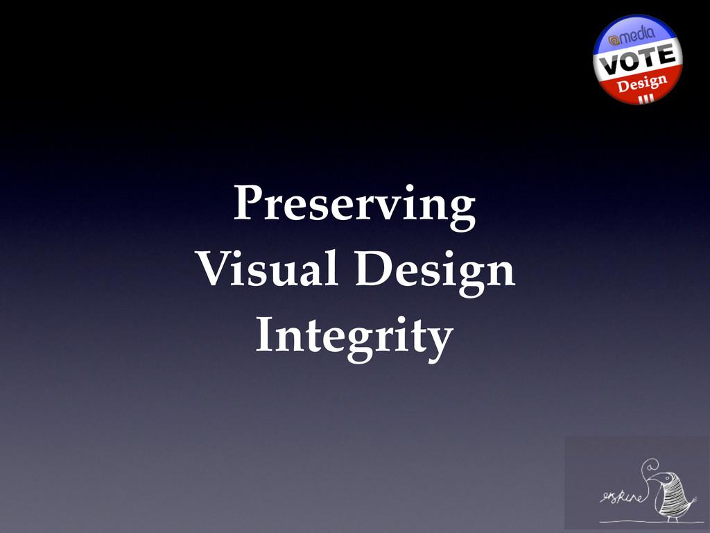 Preserving Visual Design Integrity