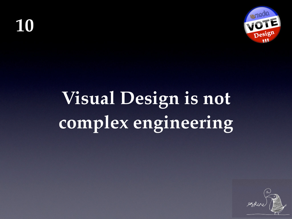 Visual Design is not complex engineering 10