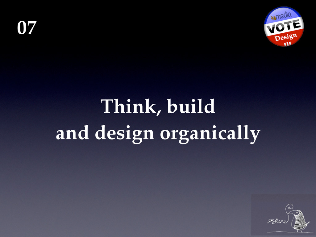 Think, build and design organically 07