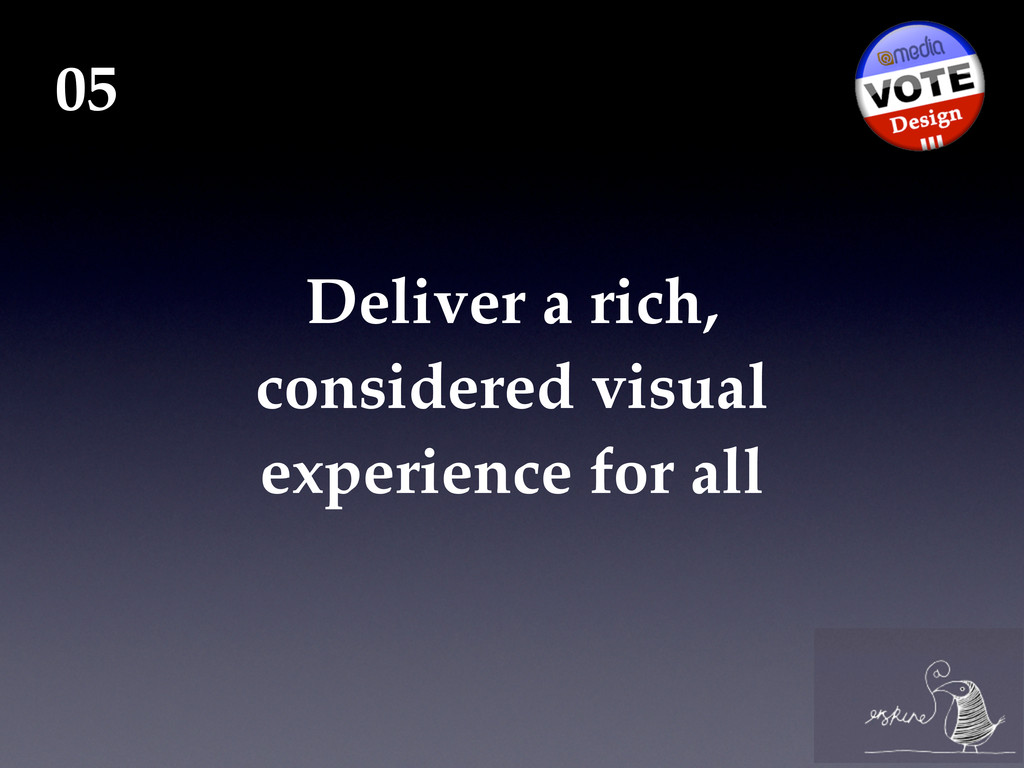 Deliver a rich, considered visual experience fo...