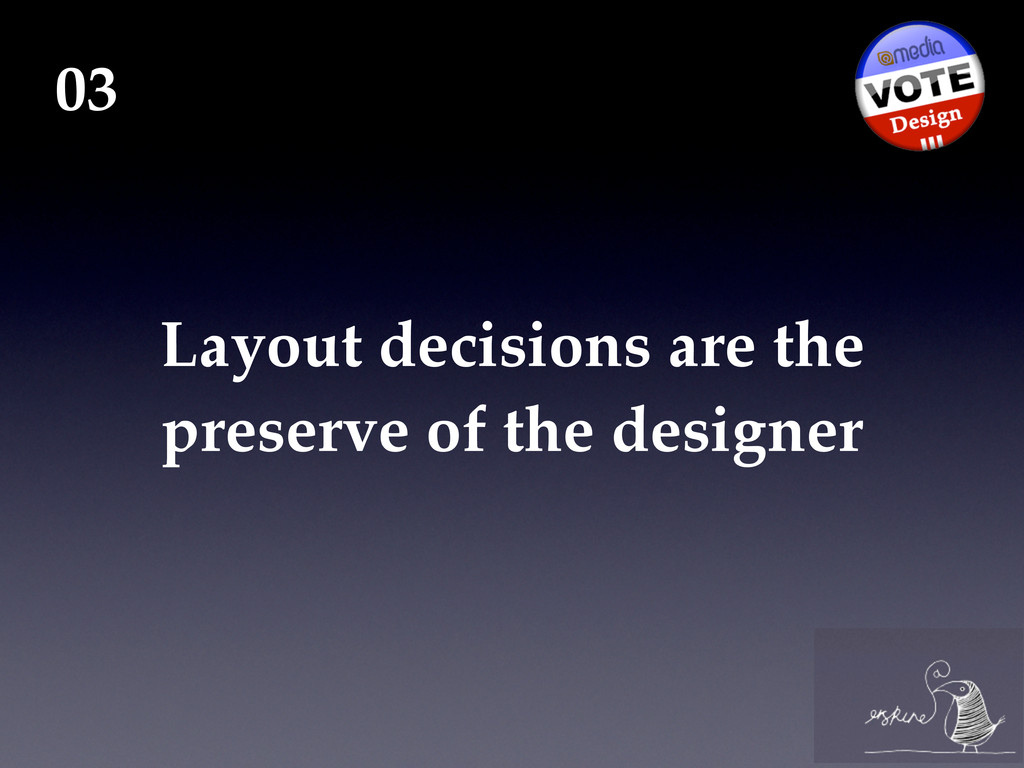 Layout decisions are the preserve of the design...