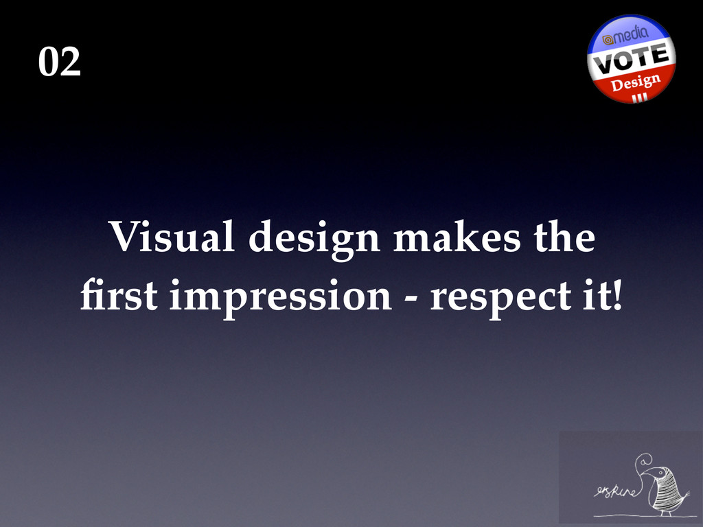 Visual design makes the first impression - respe...