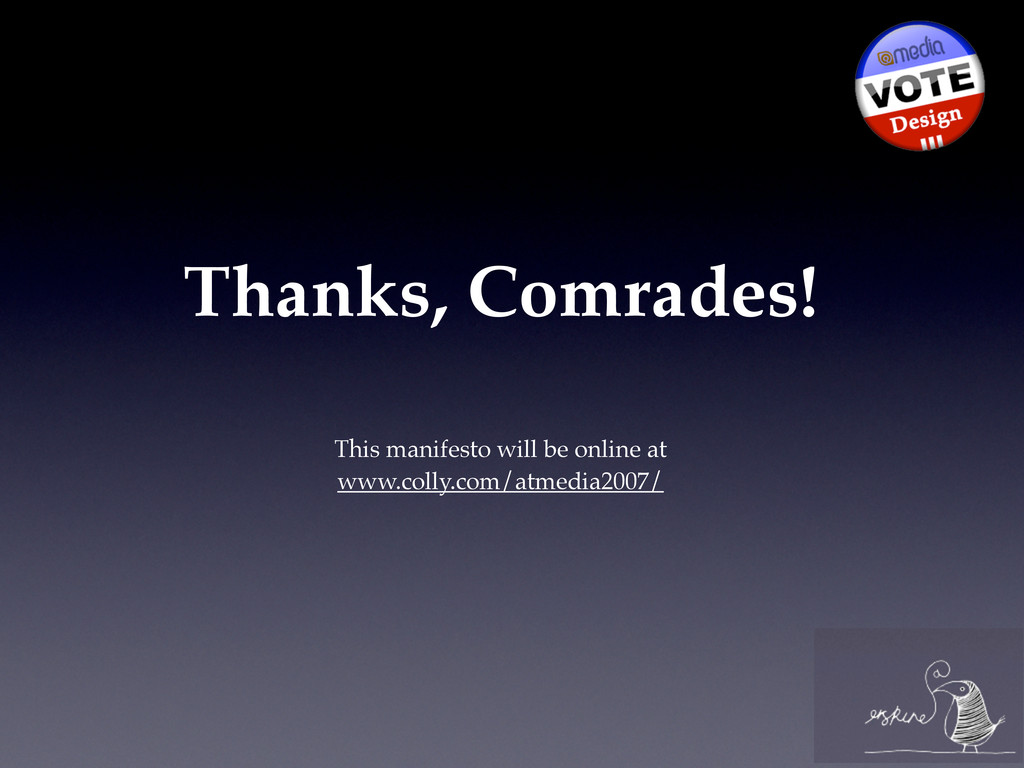 Thanks, Comrades! This manifesto will be online...