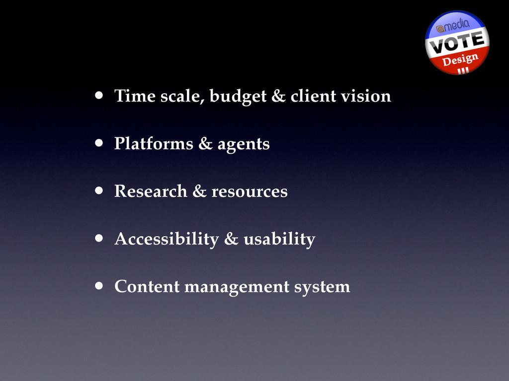 • Time scale, budget & client vision • Platform...