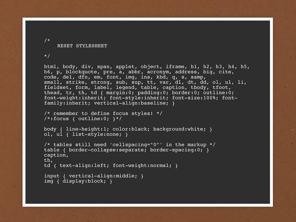 /*  RESET STYLESHEET  */ html, body, div, sp...