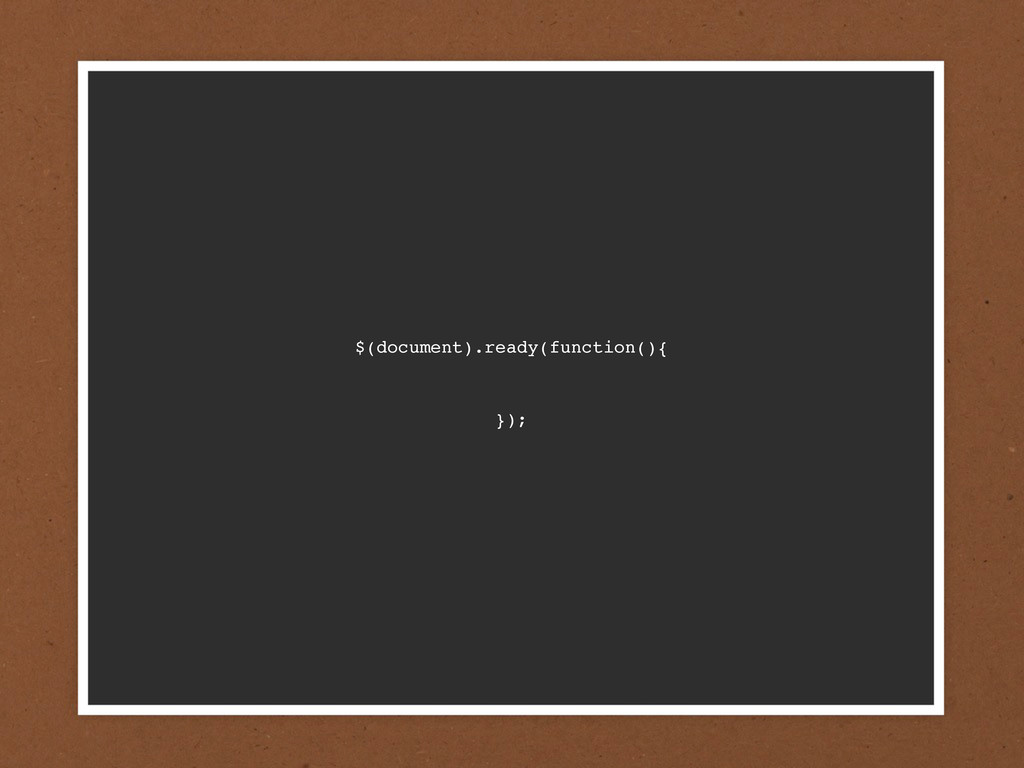 $(document).ready(function(){ });