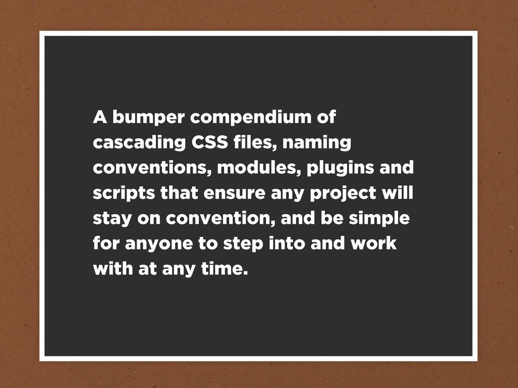 A bumper compendium of cascading CSS files, nami...