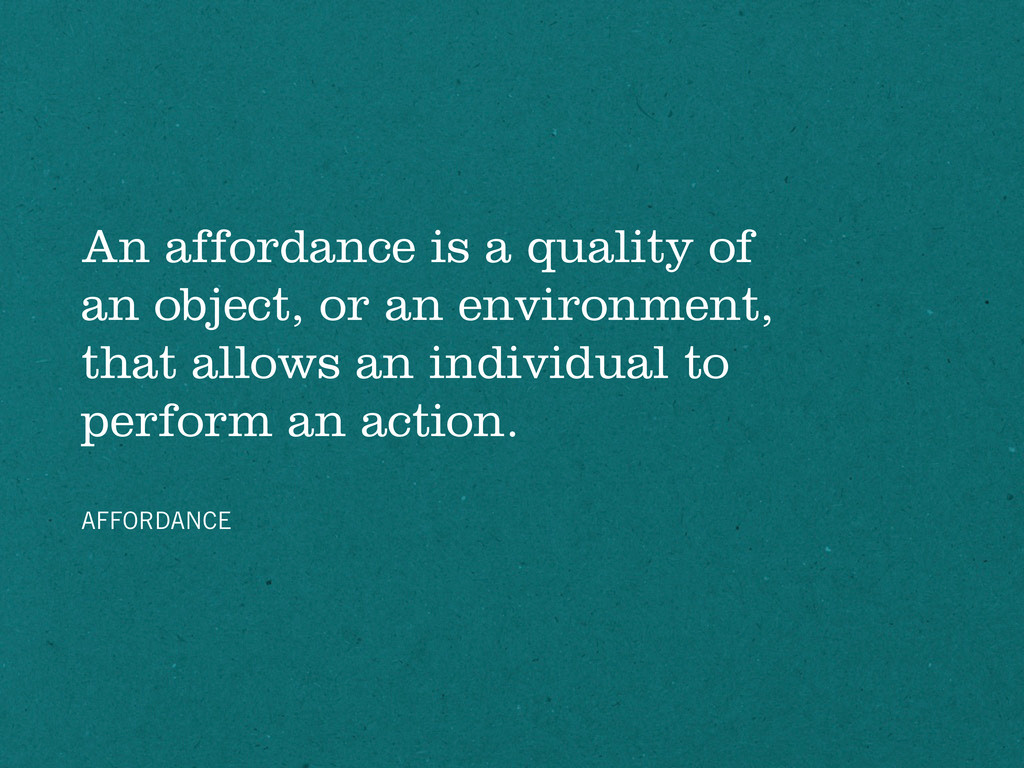 An affordance is a quality of an object, or an ...