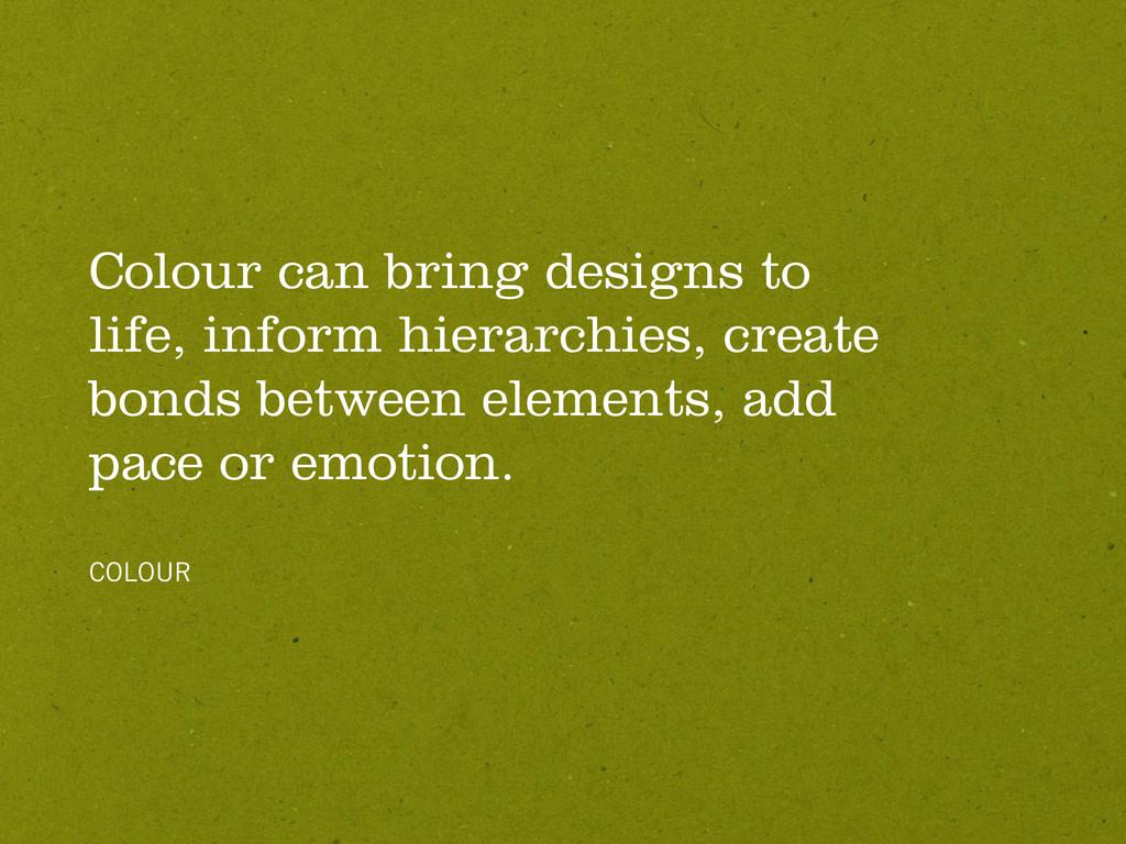 Colour can bring designs to life, inform hierar...