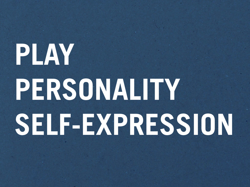 PLAY PERSONALITY SELF-EXPRESSION