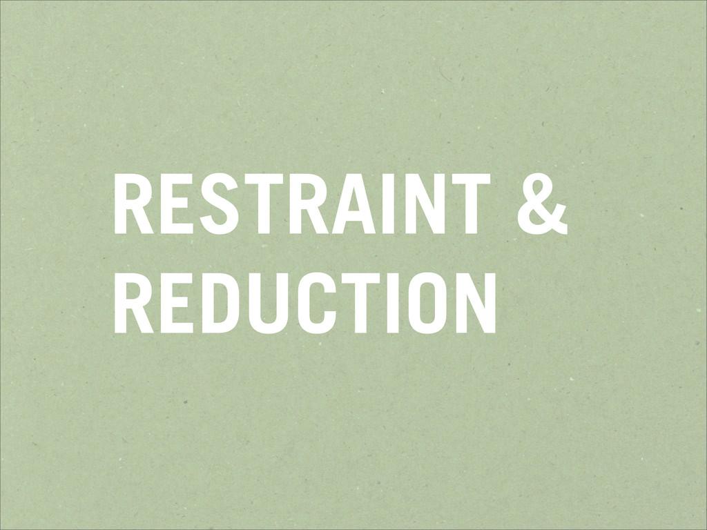 RESTRAINT & REDUCTION