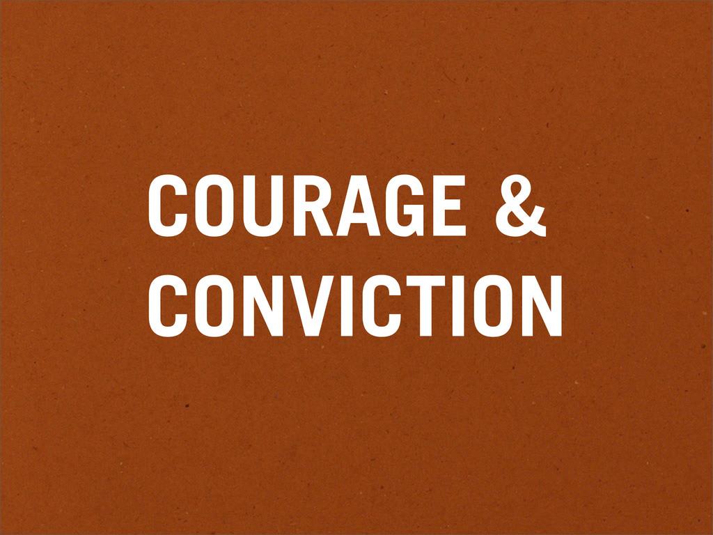 COURAGE & CONVICTION