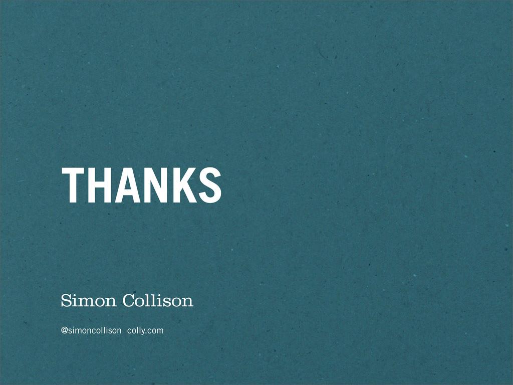 THANKS Simon Collison @simoncollison colly.com