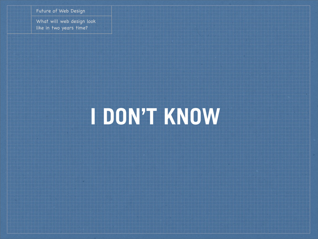 I DON'T KNOW Future of Web Design What will web...