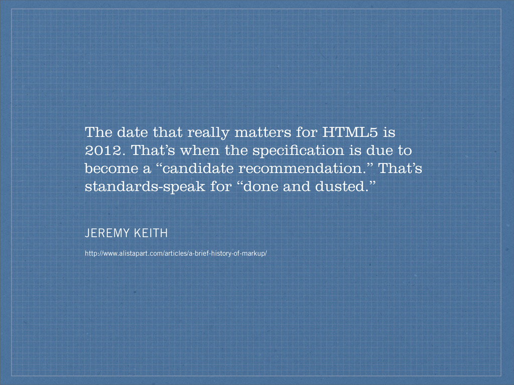 The date that really matters for HTML5 is 2012....