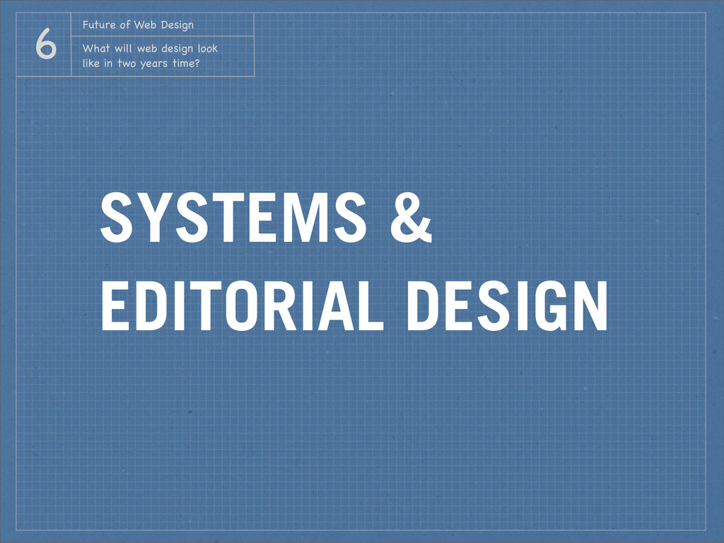 SYSTEMS & EDITORIAL DESIGN Future of Web Design...
