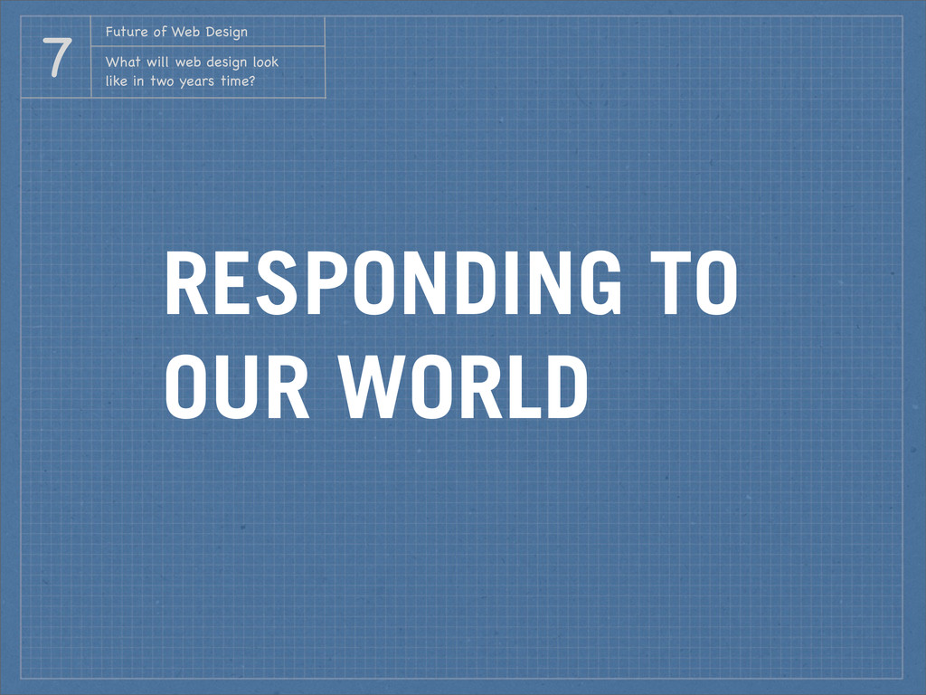 RESPONDING TO OUR WORLD Future of Web Design Wh...