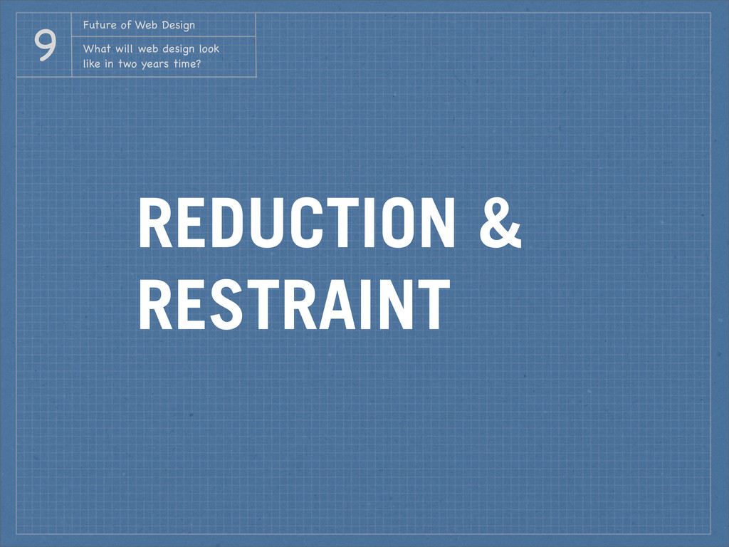 REDUCTION & RESTRAINT Future of Web Design What...