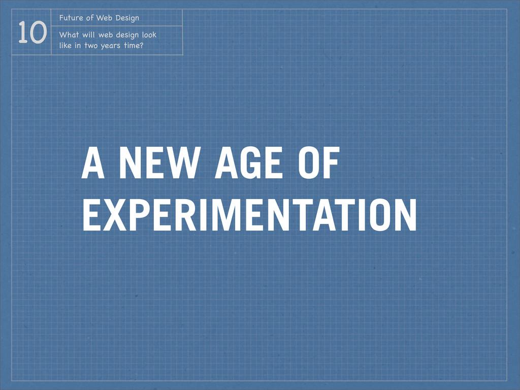 A NEW AGE OF EXPERIMENTATION Future of Web Desi...