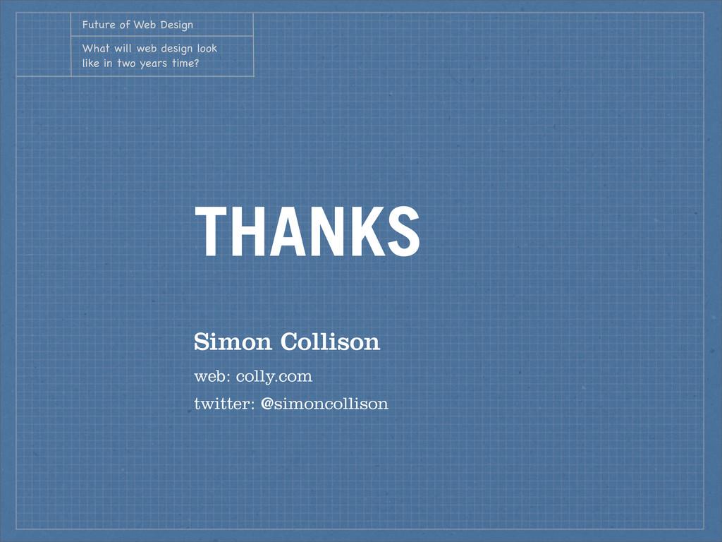 THANKS Simon Collison web: colly.com twitter: @...