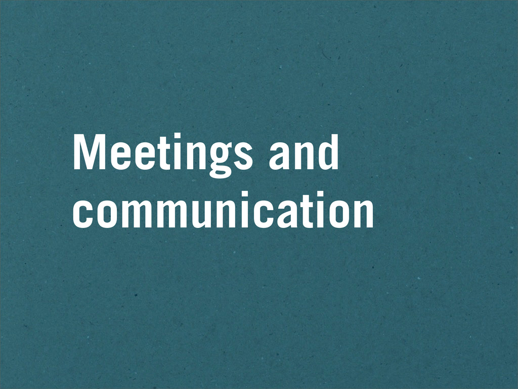Meetings and communication