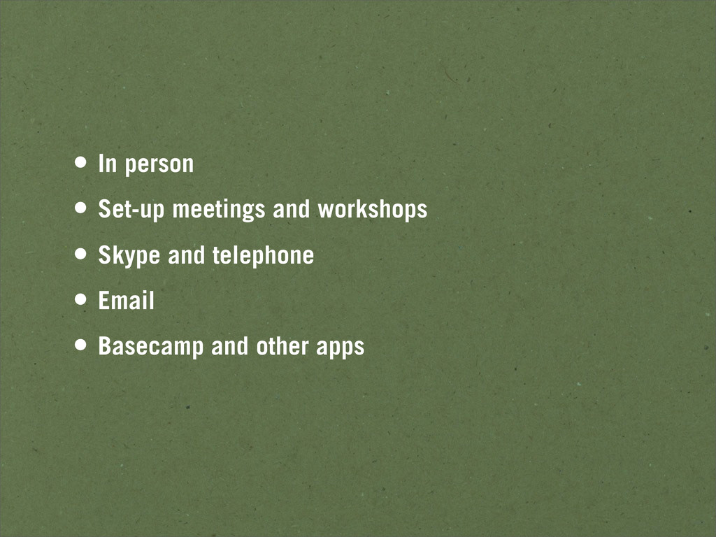 • In person • Set-up meetings and workshops • S...