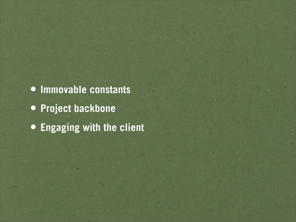 • Immovable constants • Project backbone • Enga...