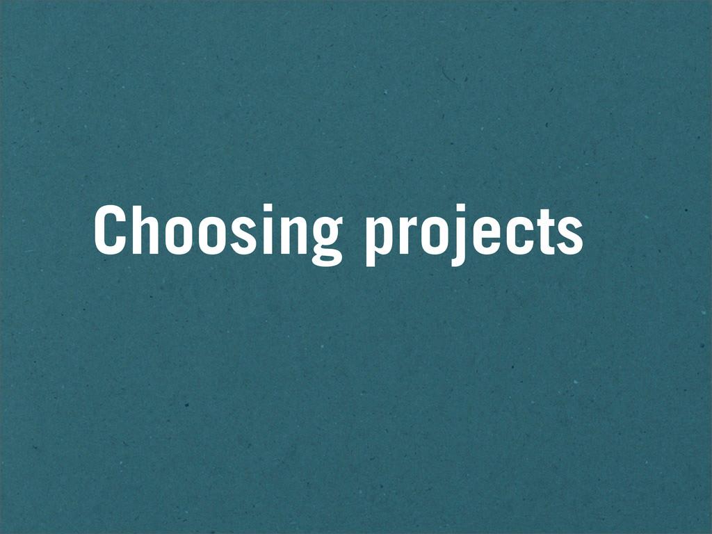 Choosing projects