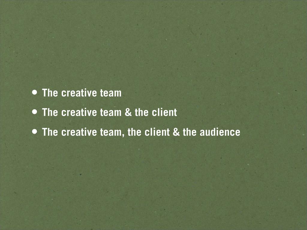 • The creative team • The creative team & the c...