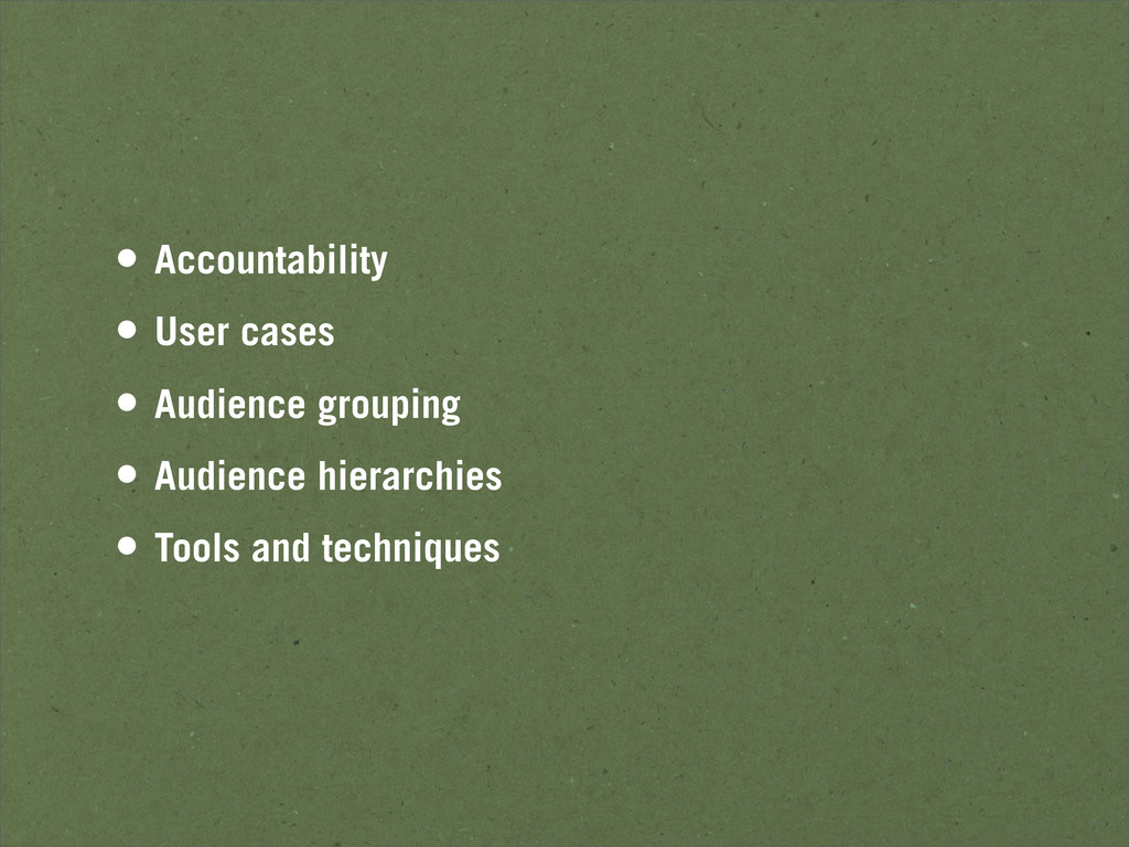 • Accountability • User cases • Audience groupi...