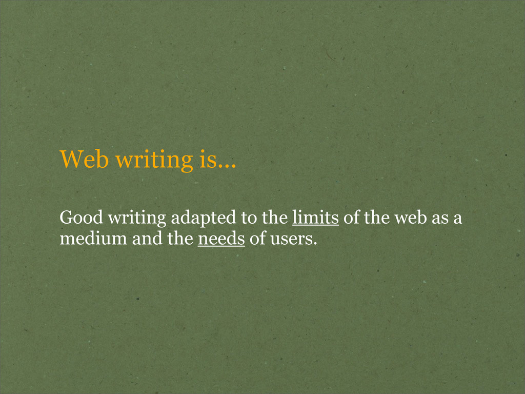 Web writing is... Good writing adapted to the l...