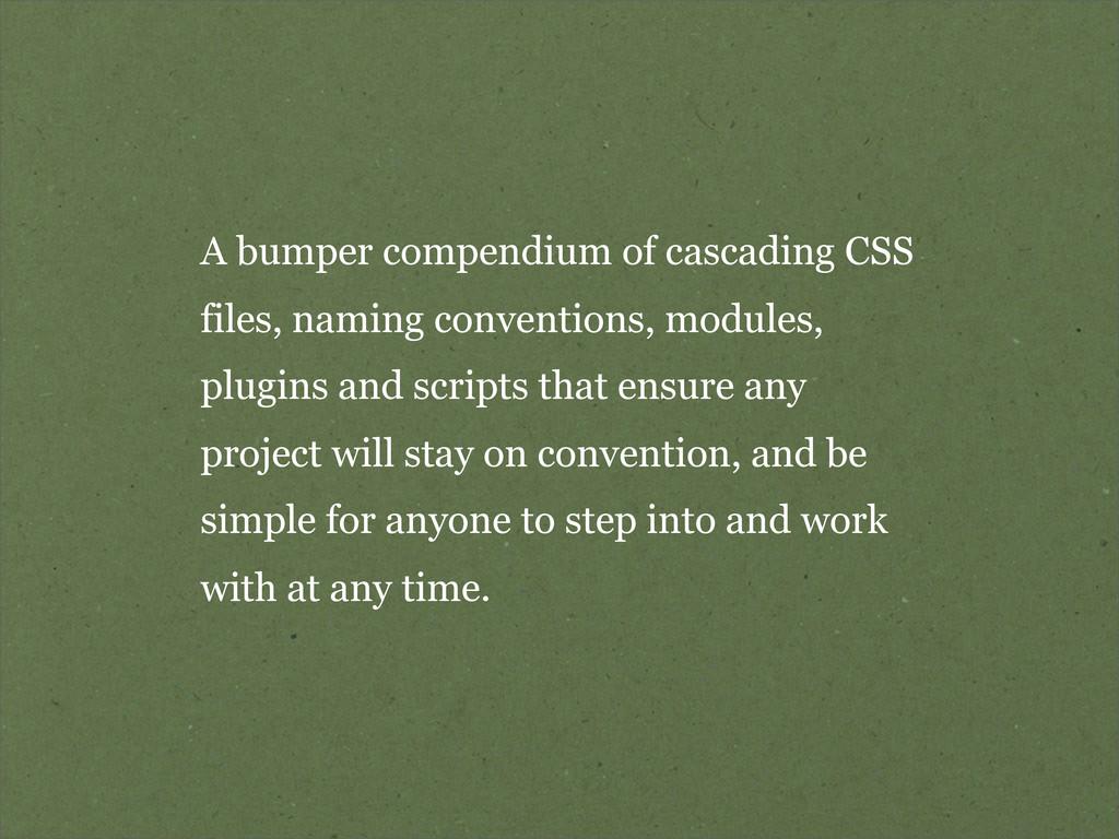 A bumper compendium of cascading CSS files, nam...
