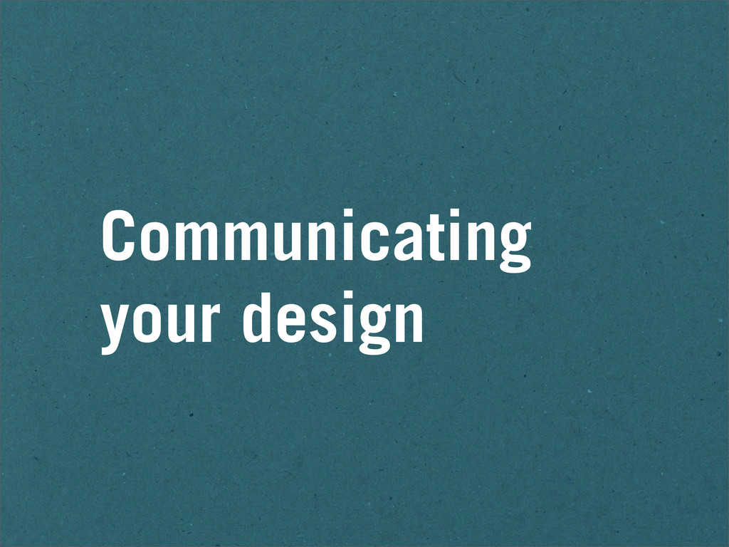 Communicating your design