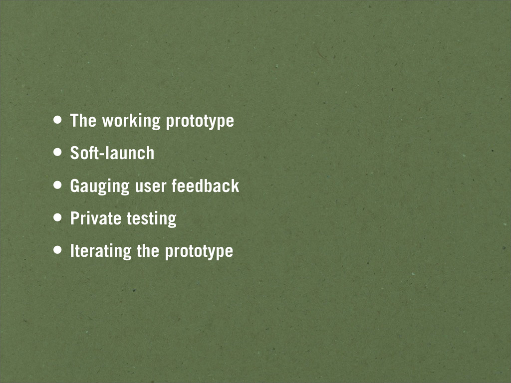 • The working prototype • Soft-launch • Gauging...