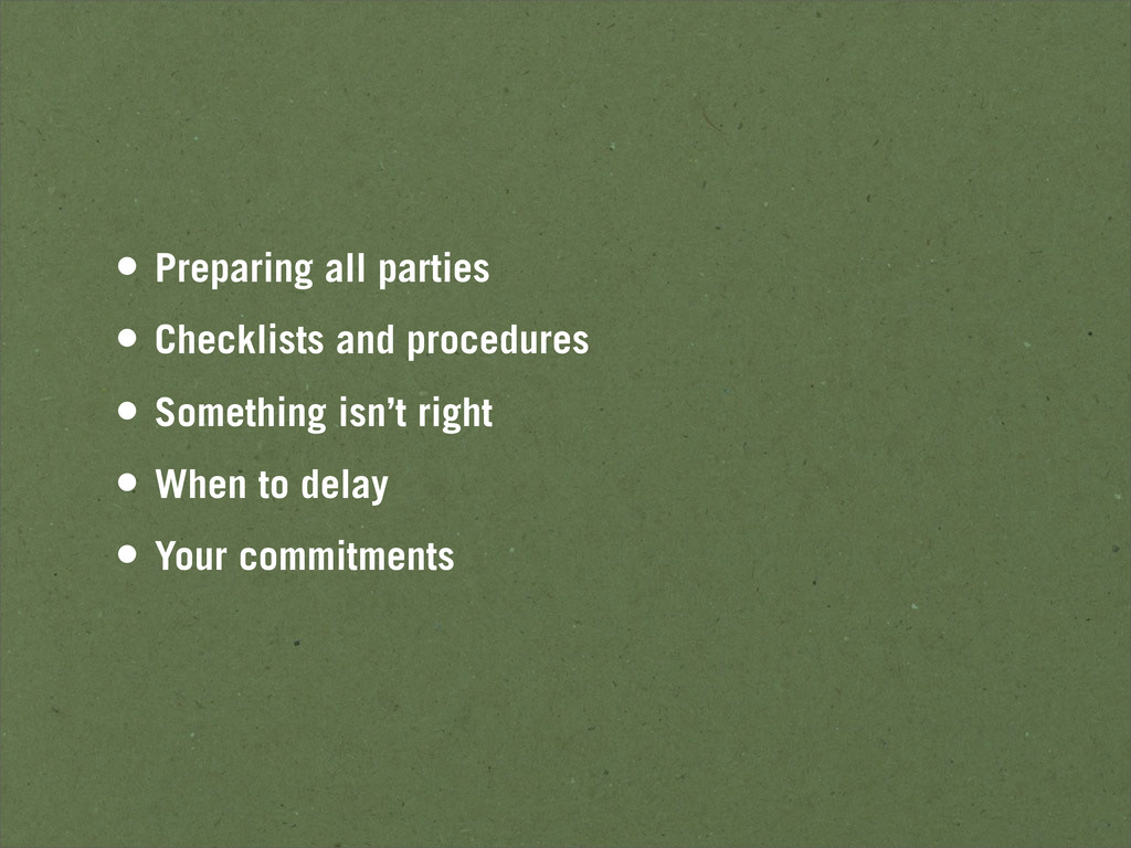 • Preparing all parties • Checklists and proced...