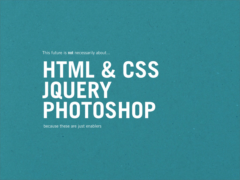 This future is not necessarily about... HTML & ...