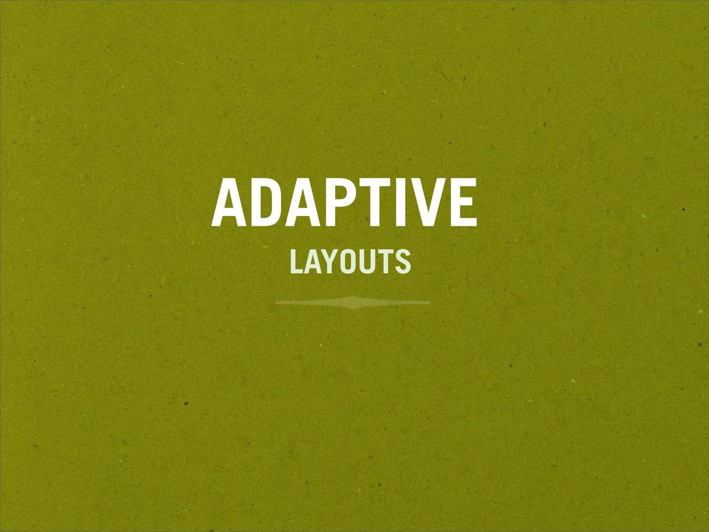 ADAPTIVE LAYOUTS