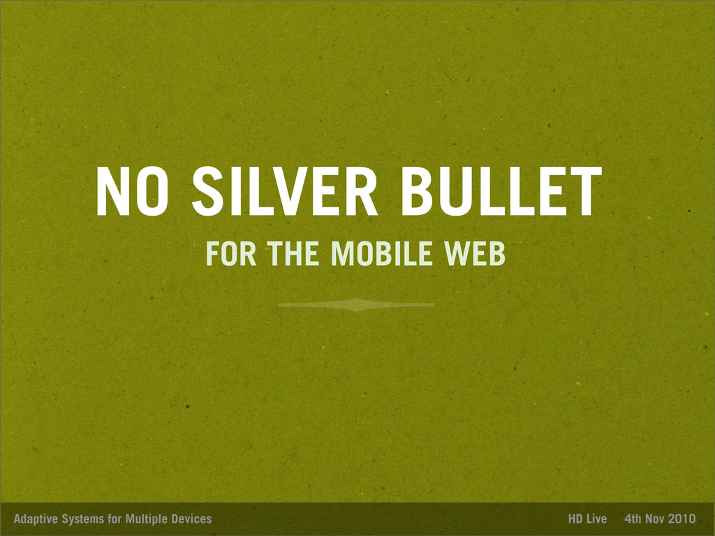 NO SILVER BULLET Adaptive Systems for Multiple ...