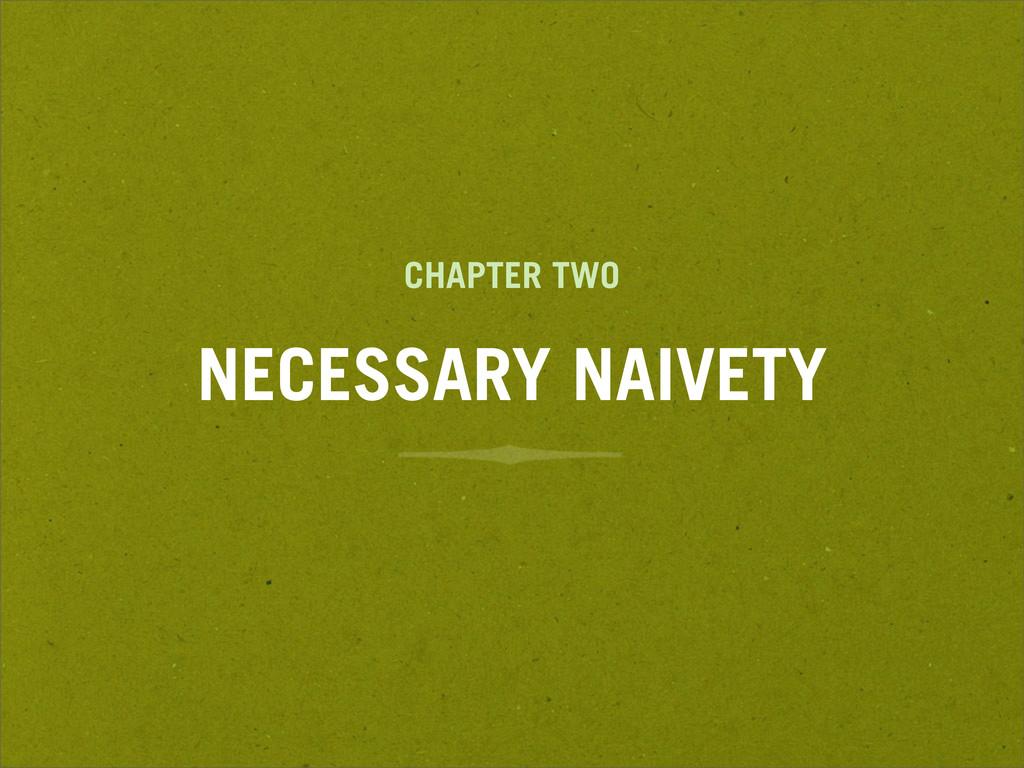 CHAPTER TWO NECESSARY NAIVETY