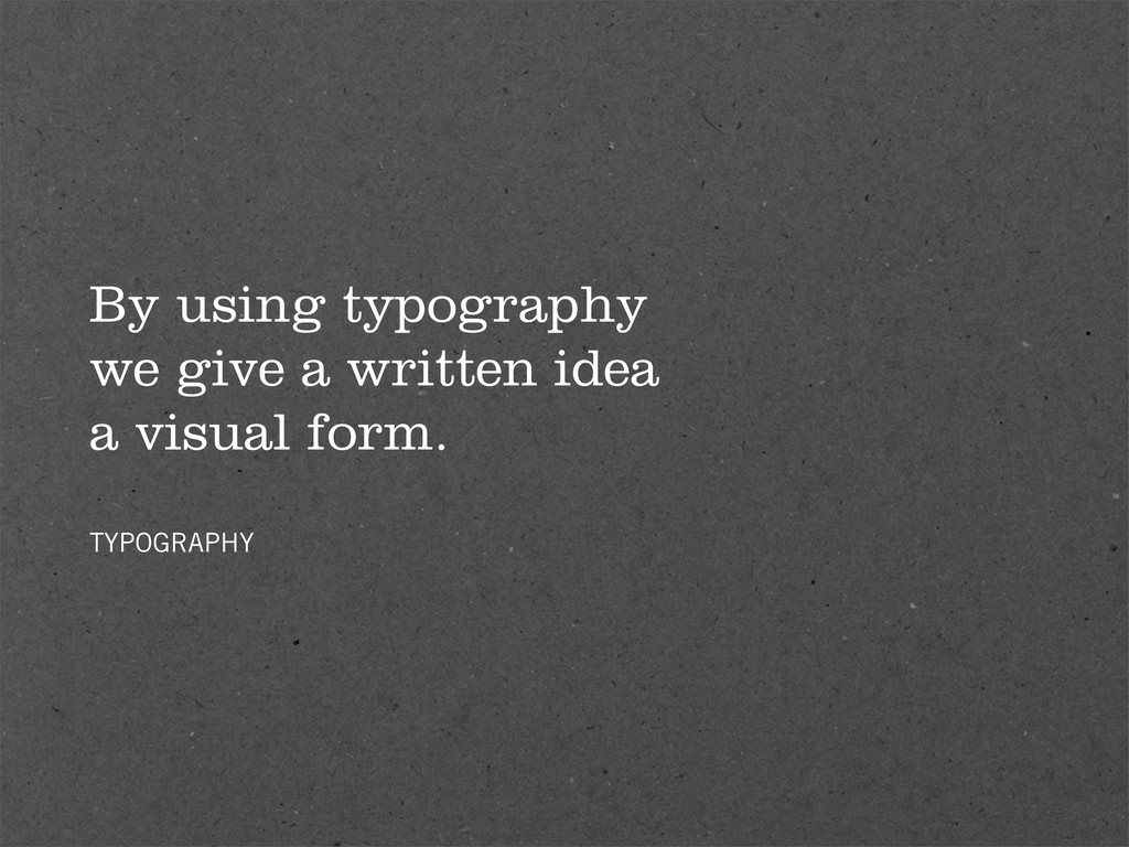 By using typography we give a written idea a vi...