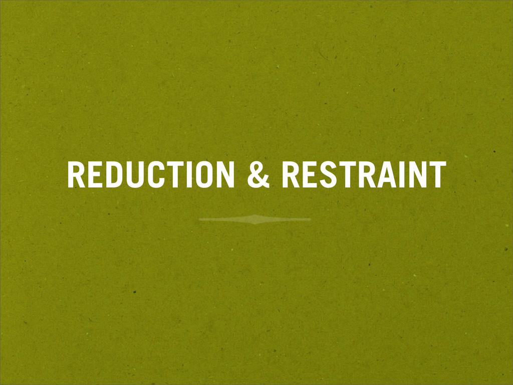 REDUCTION & RESTRAINT