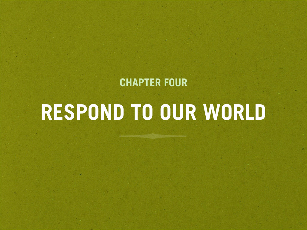 CHAPTER FOUR RESPOND TO OUR WORLD