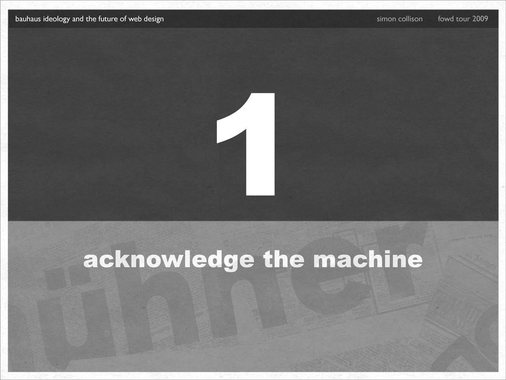 1 acknowledge the machine bauhaus ideology and ...