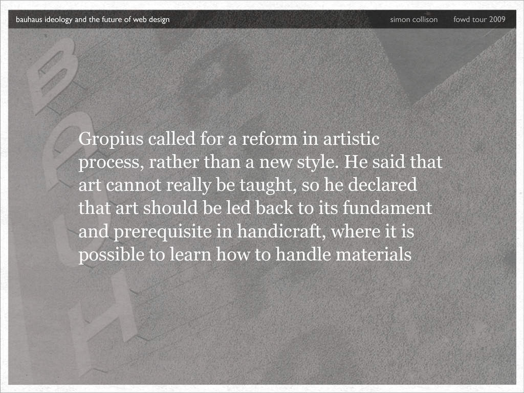 Gropius called for a reform in artistic process...