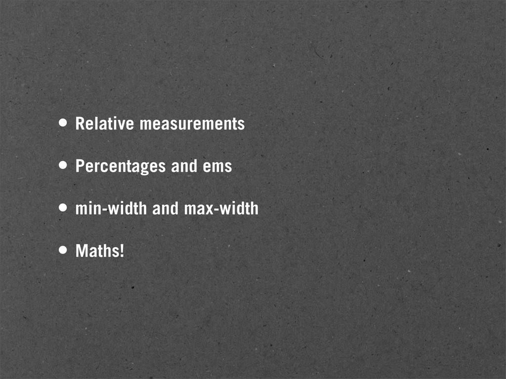 • Relative measurements • Percentages and ems •...