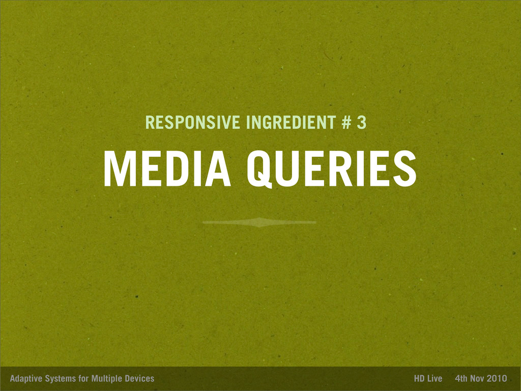 MEDIA QUERIES Adaptive Systems for Multiple Dev...