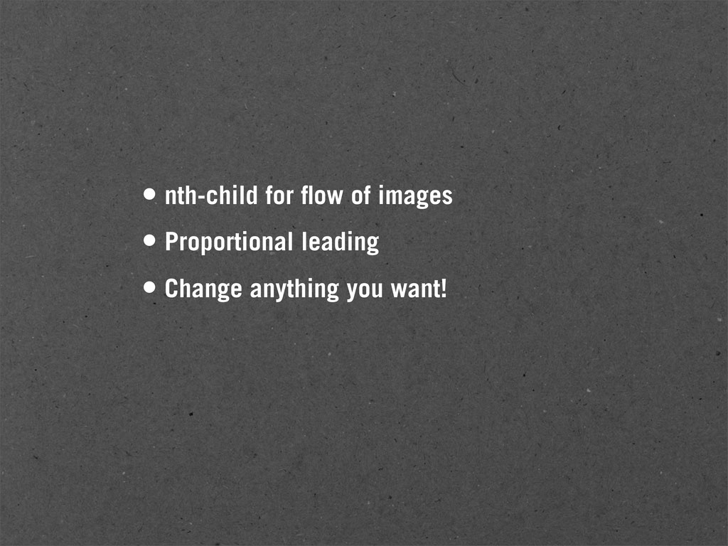 • nth-child for flow of images • Proportional le...
