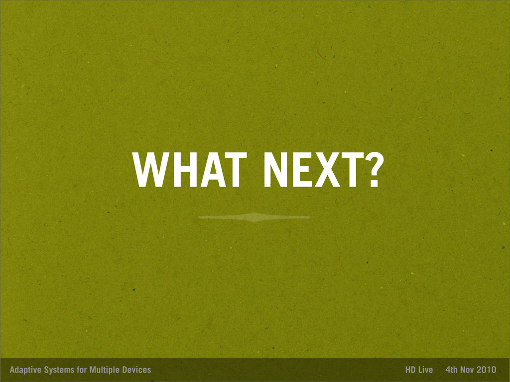 WHAT NEXT? Adaptive Systems for Multiple Device...